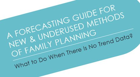 A Forecasting Guide for New & Underused Methods of Family Planning: What to Do When There Is No Trend Data?